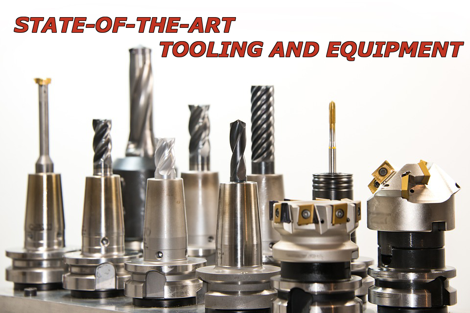 State-of-the-Art Tooling and Equipment